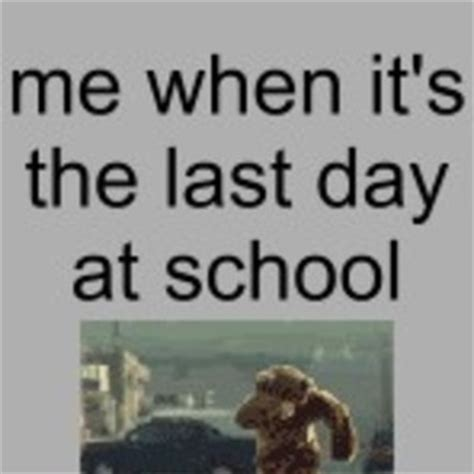 Last Day Of School Meme - me when it s the last day at school by ameer9743 meme