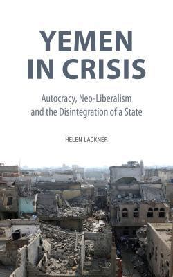 Yemen In Crisis Autocracy Neo Liberalism And The