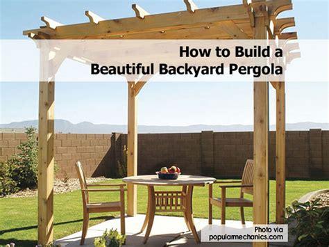 how to build a pergola how to build a beautiful backyard pergola