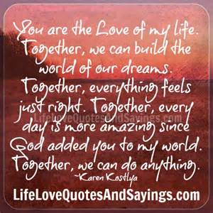 Life Love Quotes And Sayings Com by You Are My Life My Love Quotes