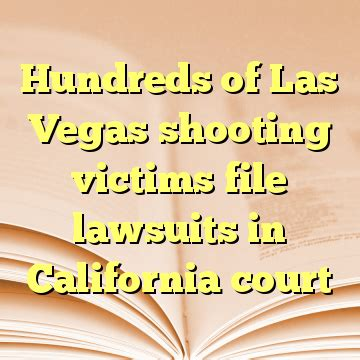 Las Vegas Superior Court Search Hundreds Of Las Vegas Shooting Victims File Lawsuits In California Court A New