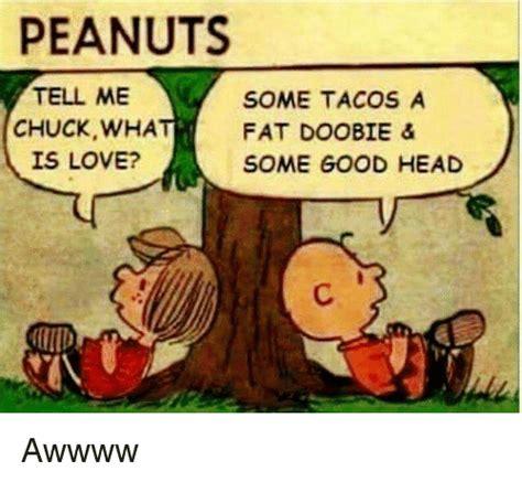 peanuts    tacos  chuck wha fat doobie