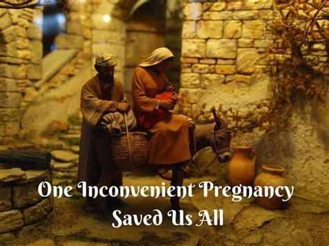 inconvenient pregnancy saved   christs glory