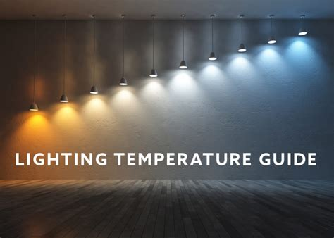 kelvin color temperature importance of lighting color temperature for your home or