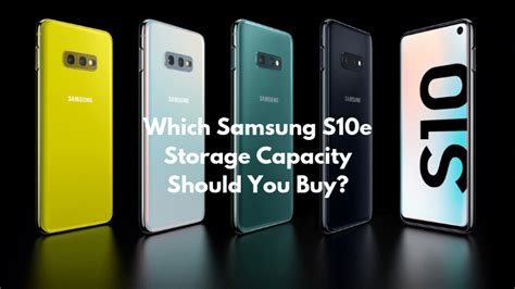 which galaxy s10e storage capacity should you buy 128gb or 256gb