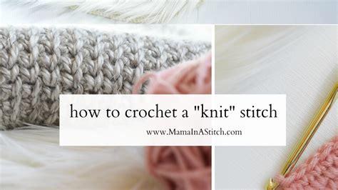 how to make one stitch knitting how to crochet a knit like stitch