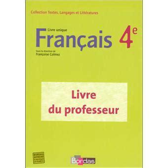 franais livre unique 4e francais 4e livre unique livre du professeur 2007 broch 233 colmez francoise achat livre