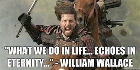 William Wallace Meme - william wallace braveheart quotes quotesgram