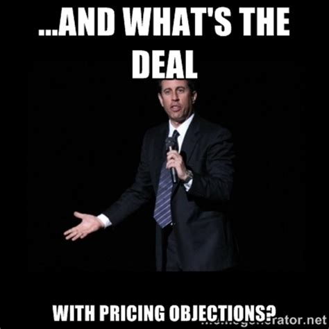 Whats The Deal by What S The Deal With Pricing Objections Insightsquared