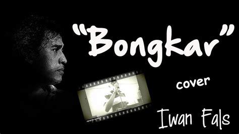 download mp3 free iwan fals bongkar bongkar iwan fals video clip cover youtube