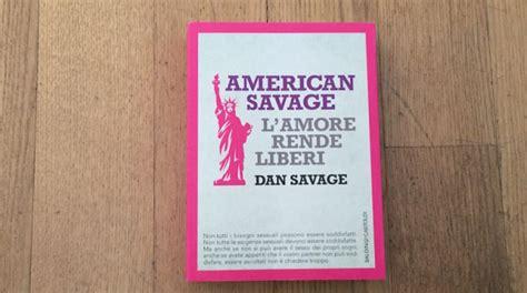 libro savages cosa aspettarsi dal nuovo libro di dan savage wired