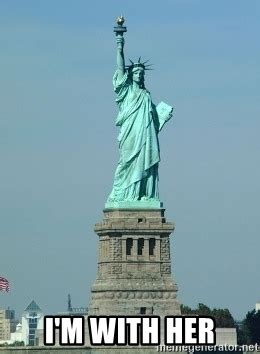 Statue Of Liberty Meme - i m with her statue of liberty meme generator