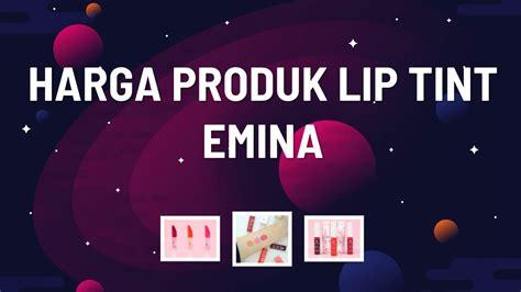 Harga Emina Kosmetik 2018 harga lip tint emina semua variant tahun 2019 dan kelebihan