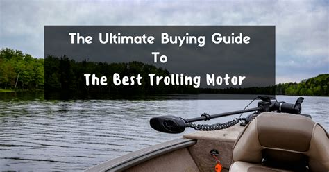 trolling motor buying guide the ultimate buying guide to the best trolling motor