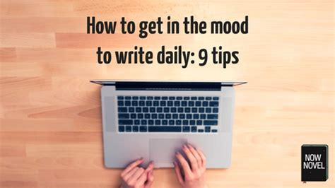 5 Things To Get You In The Mood by How To Get In The Mood To Write Daily 9 Tips Now Novel