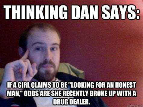 Dan Meme - thinking dan says if a girl claims to be quot looking for an
