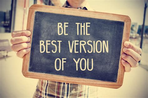 best you are you the best version of yourself today