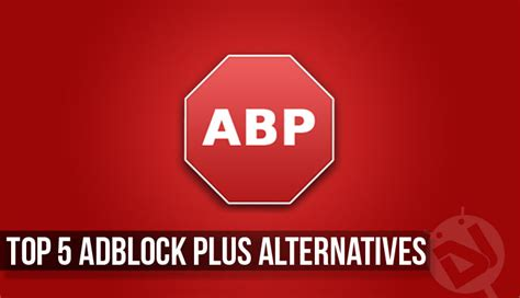 best adblock android top 5 adblock plus alternatives for android you must try