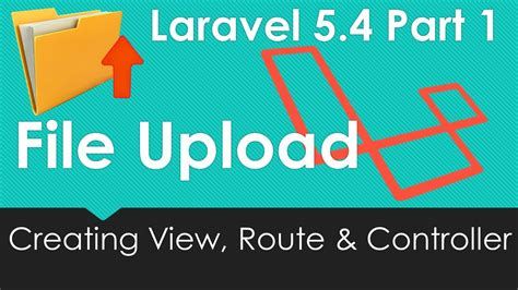 laravel 5 layout controller laravel 5 4 file upload creating view route and controller