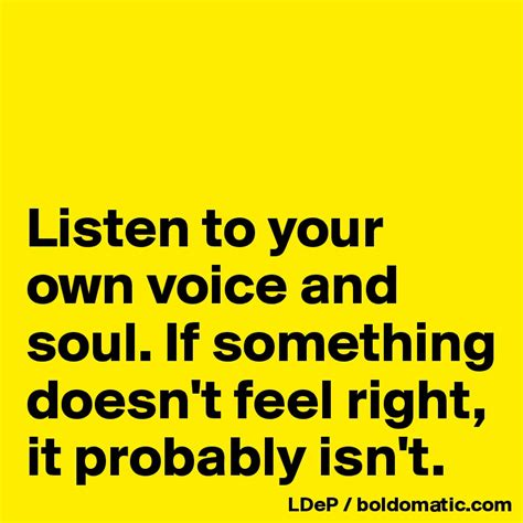 Probably Isnt by Listen To Your Own Voice And Soul If Something Doesn T
