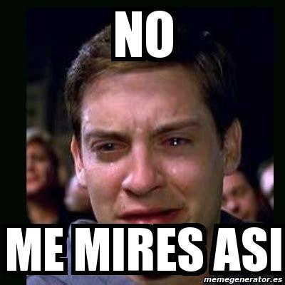 Ya Wey Meme - meme crying peter parker no me mires asi 3450671