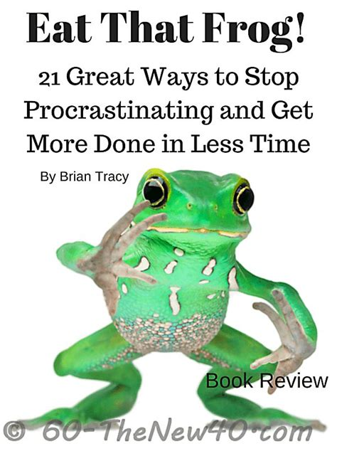 eat that frog get eat that frog 21 great ways to stop procrastinating and get more done in less time by brian