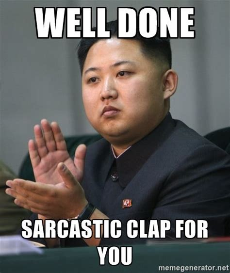 Memes Sarcastic - well done sarcastic clap for you kim jong un clapping