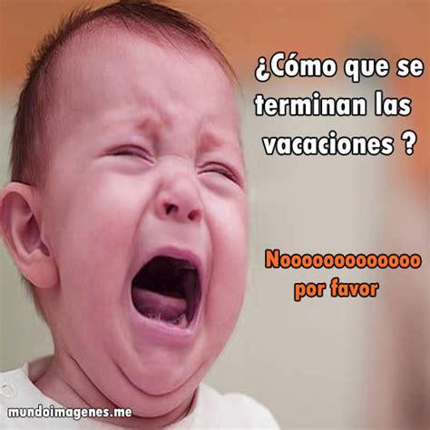 imagenes terminaron las vacaciones memes se terminaron las vacaciones mundo imagenes frases