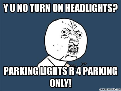 Turn On Memes - y u no turn on headlights