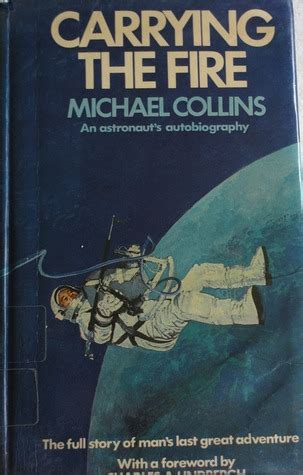 carrying the fire an carrying the fire an astronaut s journeys by michael collins reviews discussion bookclubs