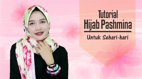 tutorial alis sehari hari tutorial hijab pashmina satin pashmina simple untuk