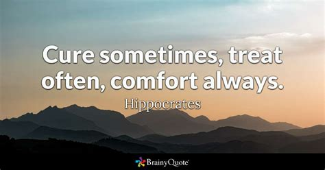 to cure sometimes to relieve often to comfort always cure sometimes treat often comfort always hippocrates