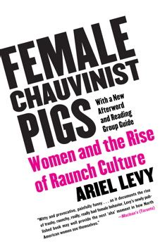 Raunch Culture Gender Agenda | female chauvinist pigs book by ariel levy official