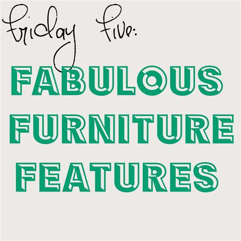 friday five fabulous furniture features no 9 redo it friday five fabulous furniture features no 9 redo it