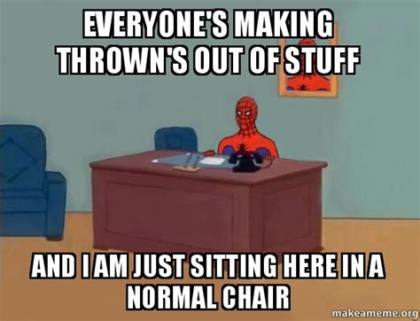 Make A Spiderman Meme - everyone s making thrown s out of stuff and i am just