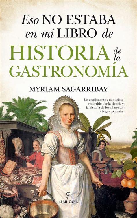 eso no estaba en mi libro de historia eso no estaba en mi libro de historia de la gastronom 205 a sagarribay myriam sinopsis del libro