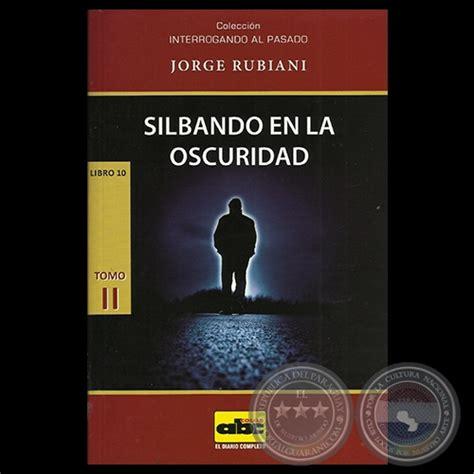 libro en la oscuridad portal guaran 237 silbando en la oscuridad 2014 libro 10 t ii textos de jorge rubiani