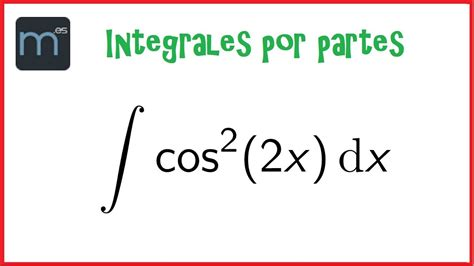 derivada de coseno cuadrado integral de coseno cuadrado de 2x integrales por partes