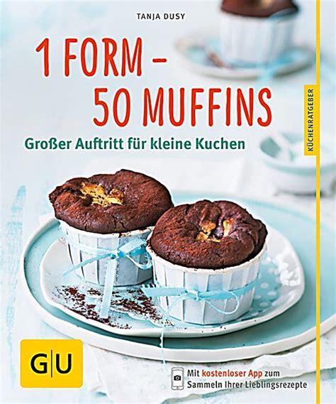 kleine kuchen gu 1 form 50 muffins buch tanja dusy bei weltbild at