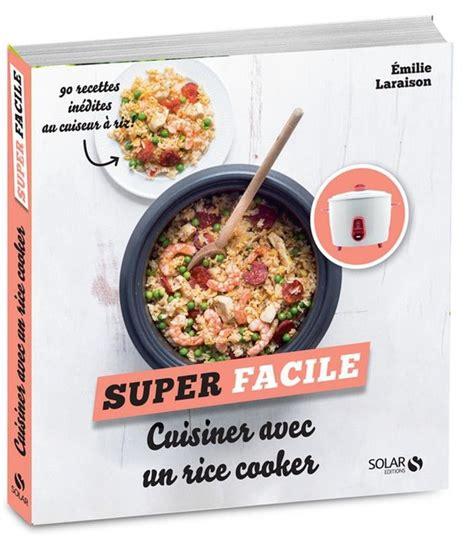 cuisiner avec un rice cooker 90 recettes in 233 dites