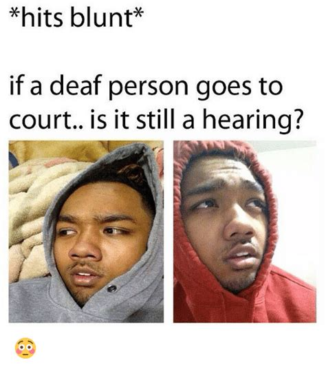 Goes To Court by Hits Blunt If A Deaf Person Goes To Court Is It Still A
