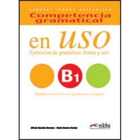 competencia gramatical en uso en uso b1 competencia gramatical ed 2016 edelsa ldd libri it