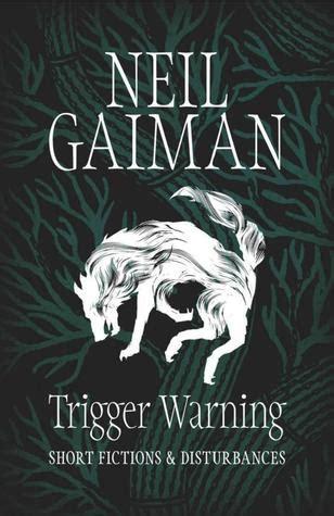 trigger warning short fictions trigger warning short fictions and disturbances by neil gaiman