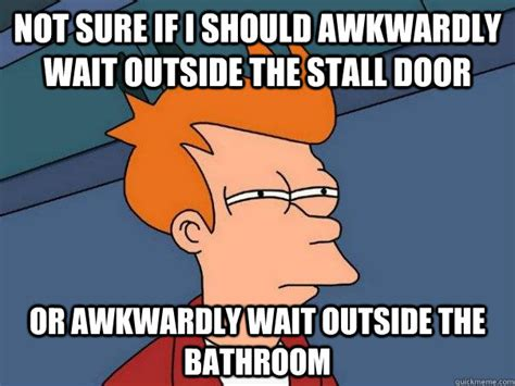bathroom stall meme not sure if i should awkwardly wait outside the stall door