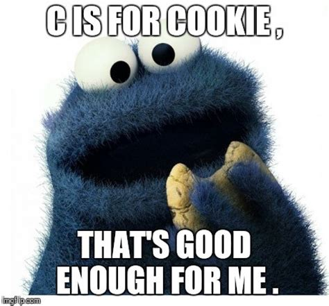 Cookie Monster Meme - c is for cookie that s good enough for me cookie meme
