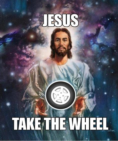 Jesus Take The Wheel Meme - jesus take the wheel know your meme