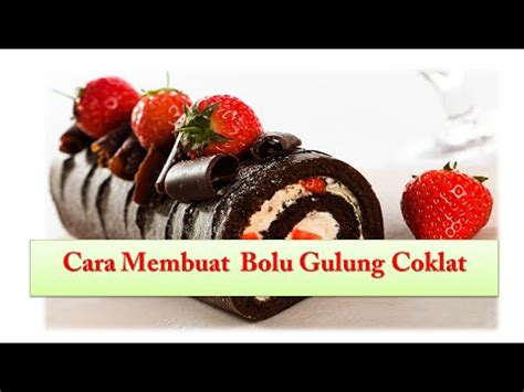youtube membuat bolu cara membuat bolu gulung coklat youtube