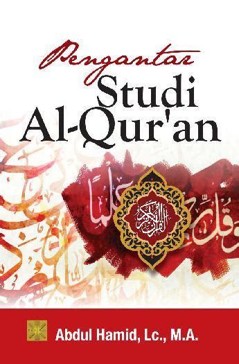 Diskon Pengantar Studi Ilmu Al Qur An Cover buku pengantar studi al quran oleh abdul hamid lc m a scoop indonesia