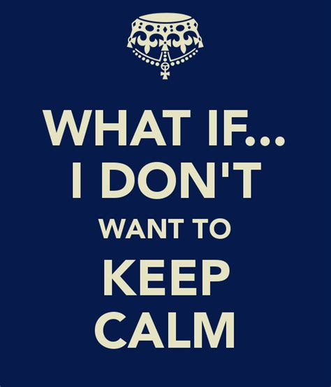 I An Mba But Don T Want To Manage by What If I Don T Want To Keep Calm Poster Opopo Keep