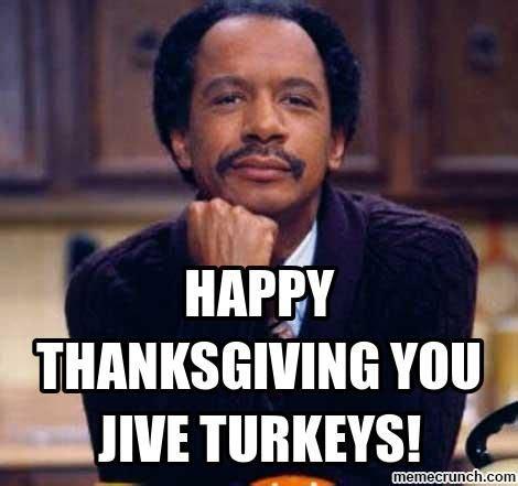 jive turkey meme happy thanksgiving jive turkeys happy thanksgiving you